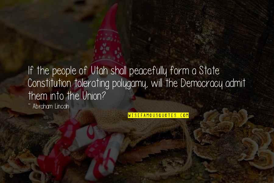 The Union Quotes By Abraham Lincoln: If the people of Utah shall peacefully form
