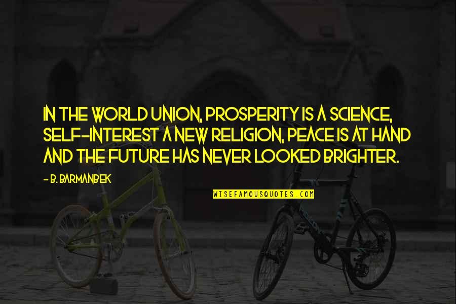 The Union Quotes By B. Barmanbek: In the world union, prosperity is a science,
