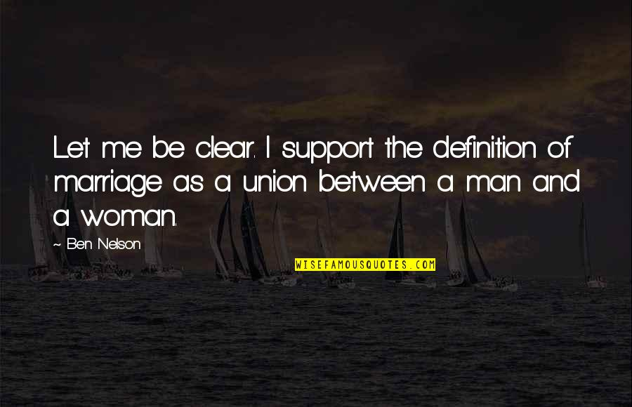 The Union Quotes By Ben Nelson: Let me be clear. I support the definition