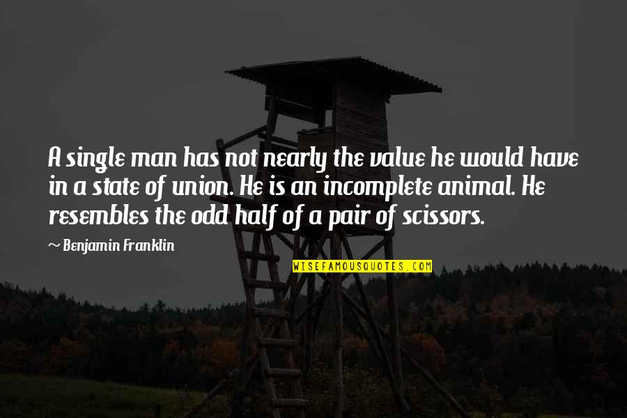 The Union Quotes By Benjamin Franklin: A single man has not nearly the value