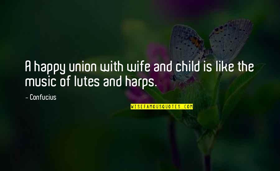 The Union Quotes By Confucius: A happy union with wife and child is