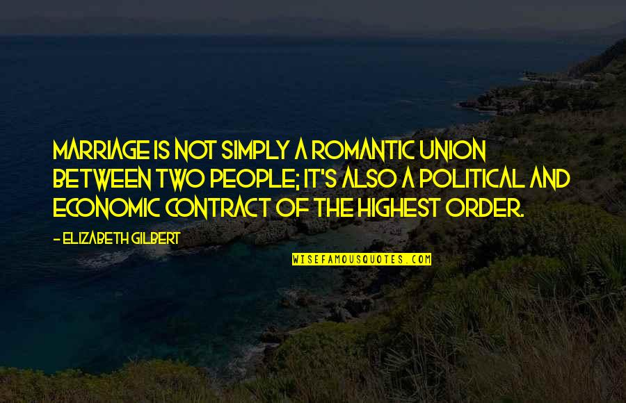 The Union Quotes By Elizabeth Gilbert: Marriage is not simply a romantic union between