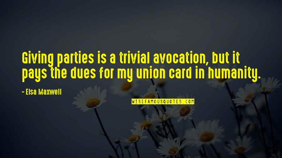The Union Quotes By Elsa Maxwell: Giving parties is a trivial avocation, but it
