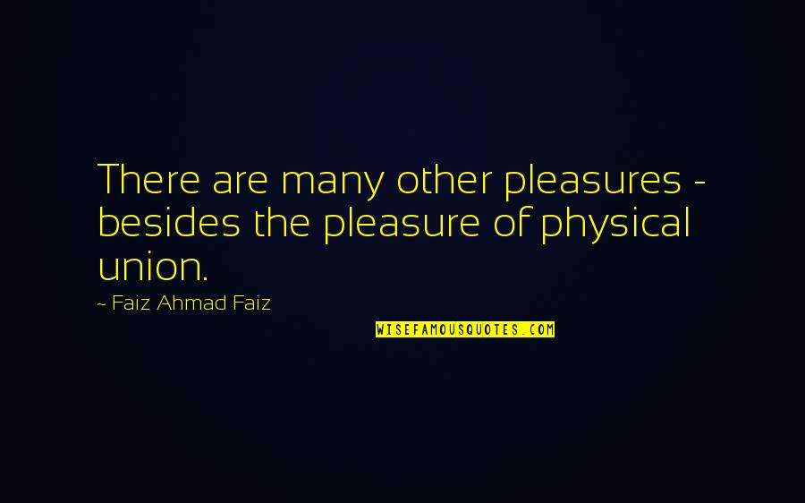 The Union Quotes By Faiz Ahmad Faiz: There are many other pleasures - besides the