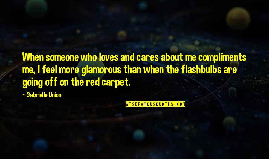 The Union Quotes By Gabrielle Union: When someone who loves and cares about me