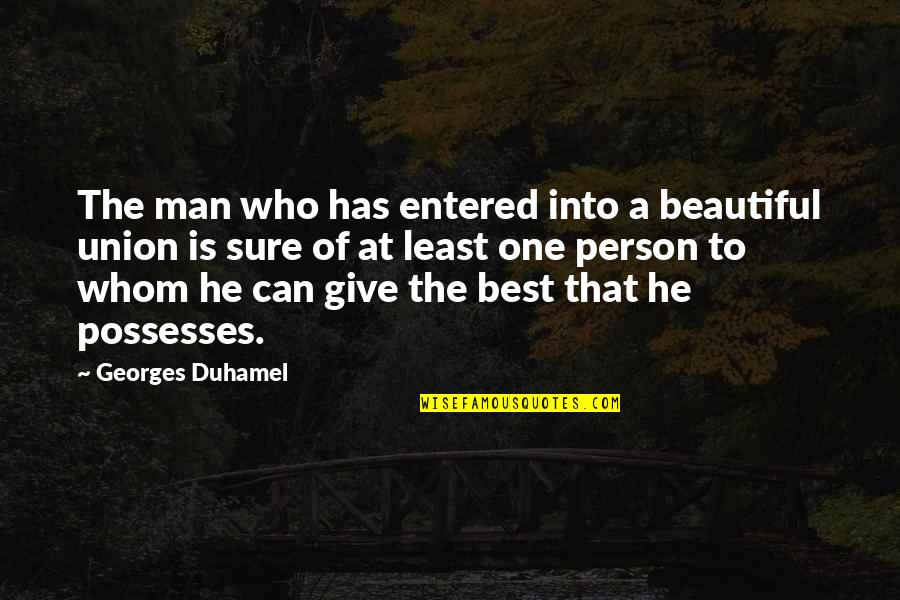 The Union Quotes By Georges Duhamel: The man who has entered into a beautiful