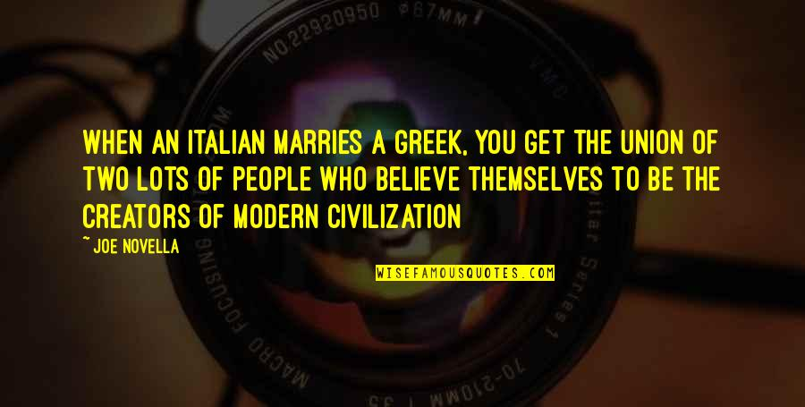 The Union Quotes By Joe Novella: When an Italian marries a Greek, you get