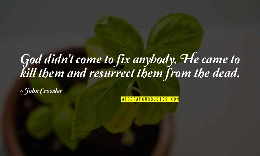 The Union Quotes By John Crowder: God didn't come to fix anybody. He came