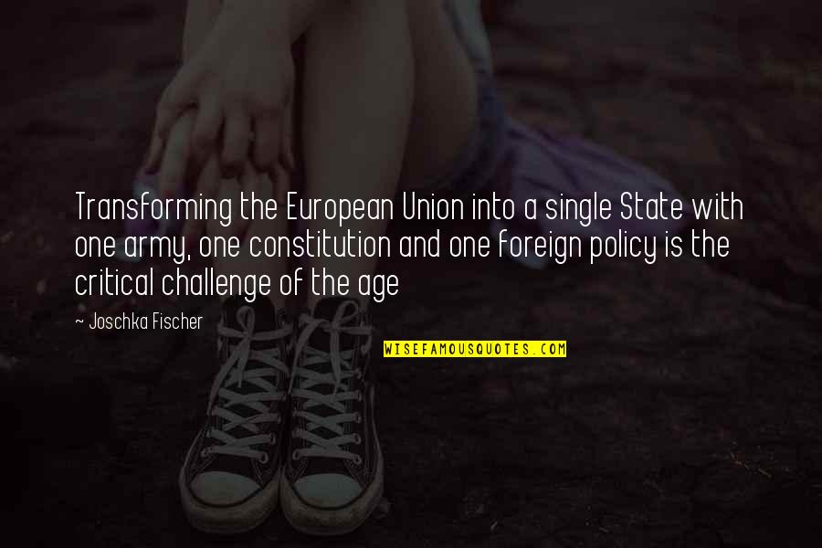The Union Quotes By Joschka Fischer: Transforming the European Union into a single State