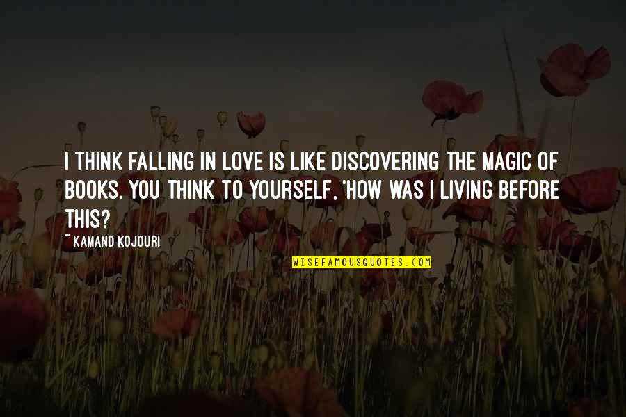 The Union Quotes By Kamand Kojouri: I think falling in love is like discovering
