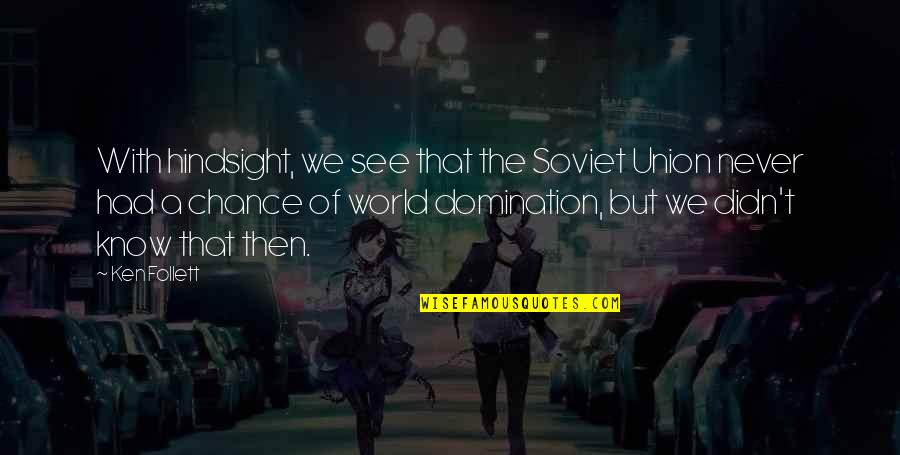 The Union Quotes By Ken Follett: With hindsight, we see that the Soviet Union
