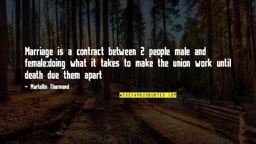 The Union Quotes By Martellis Thurmand: Marriage is a contract between 2 people male
