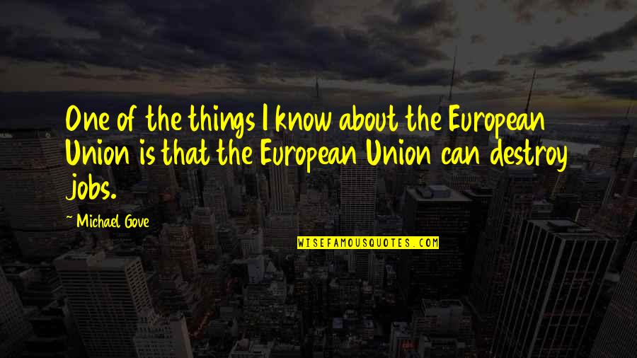 The Union Quotes By Michael Gove: One of the things I know about the