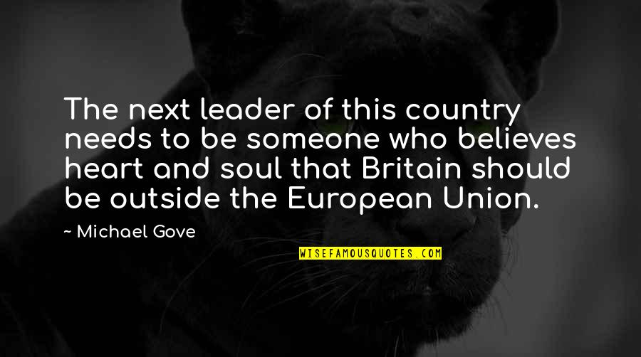 The Union Quotes By Michael Gove: The next leader of this country needs to