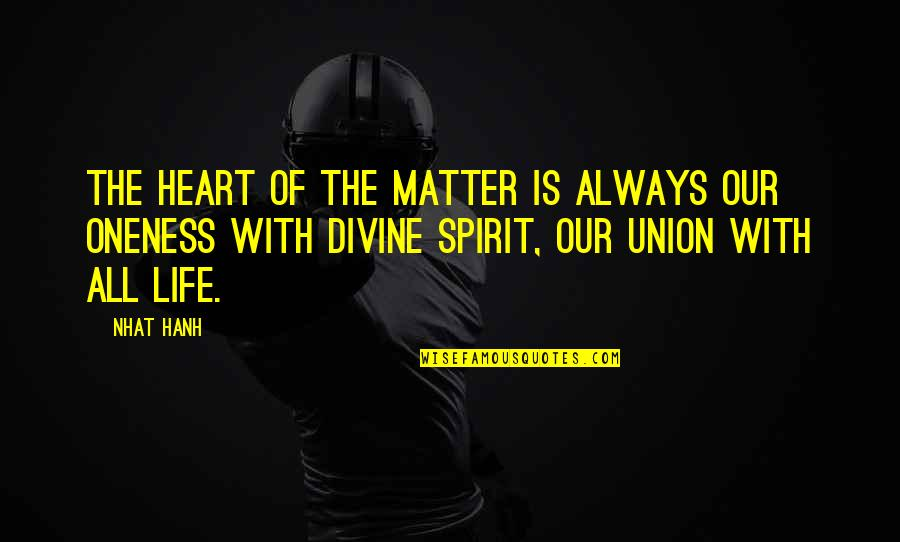 The Union Quotes By Nhat Hanh: The heart of the matter is always our