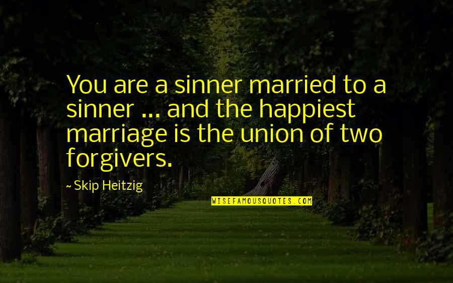 The Union Quotes By Skip Heitzig: You are a sinner married to a sinner
