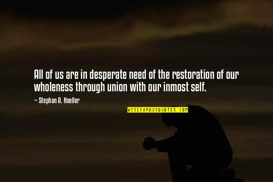 The Union Quotes By Stephan A. Hoeller: All of us are in desperate need of