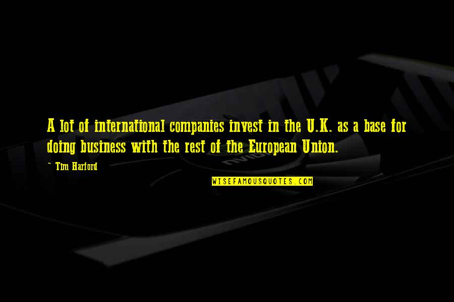 The Union Quotes By Tim Harford: A lot of international companies invest in the