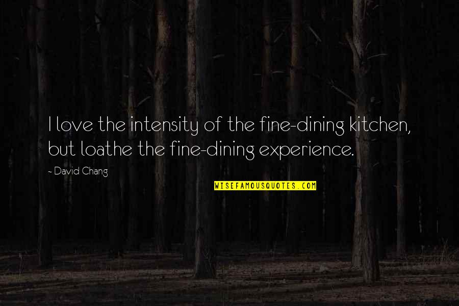The Universe And Planets Quotes By David Chang: I love the intensity of the fine-dining kitchen,