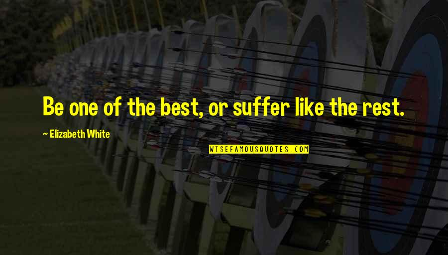 The Universe And Planets Quotes By Elizabeth White: Be one of the best, or suffer like