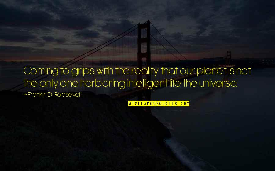 The Universe And Planets Quotes By Franklin D. Roosevelt: Coming to grips with the reality that our