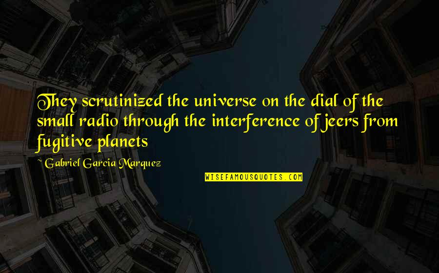 The Universe And Planets Quotes By Gabriel Garcia Marquez: They scrutinized the universe on the dial of