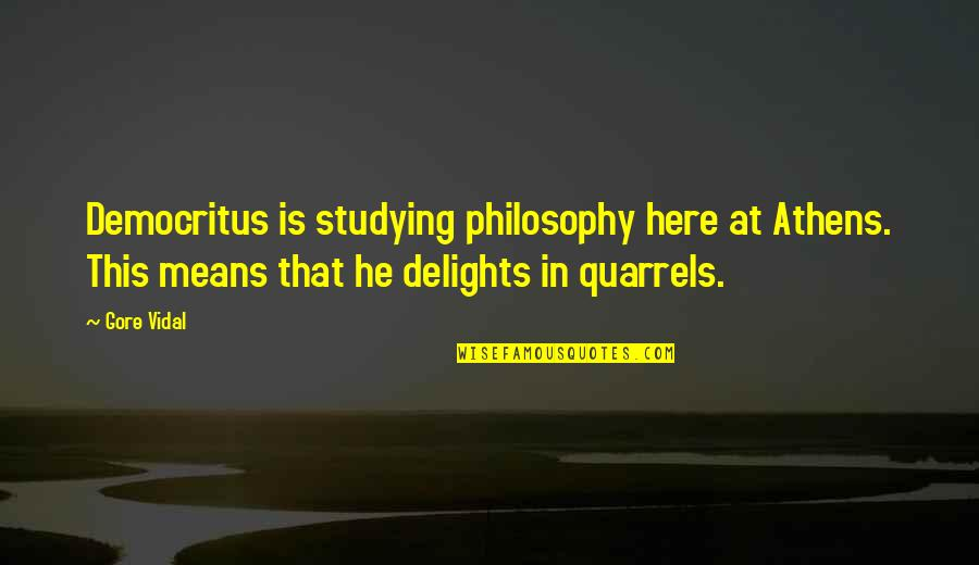 The Universe And Planets Quotes By Gore Vidal: Democritus is studying philosophy here at Athens. This