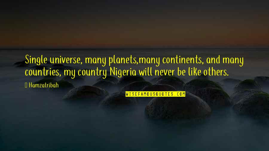 The Universe And Planets Quotes By Hamzatribah: Single universe, many planets,many continents, and many countries,