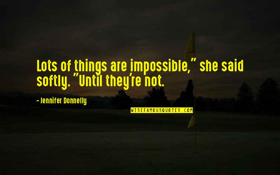 """The Universe And Planets Quotes By Jennifer Donnelly: Lots of things are impossible,"""" she said softly."""