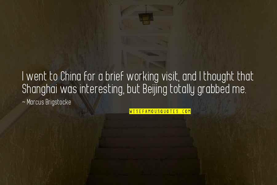 The Universe And Planets Quotes By Marcus Brigstocke: I went to China for a brief working