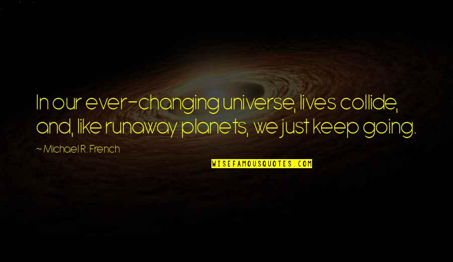 The Universe And Planets Quotes By Michael R. French: In our ever-changing universe, lives collide, and, like