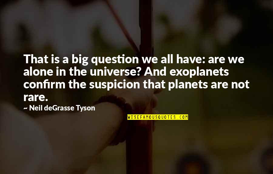 The Universe And Planets Quotes By Neil DeGrasse Tyson: That is a big question we all have: