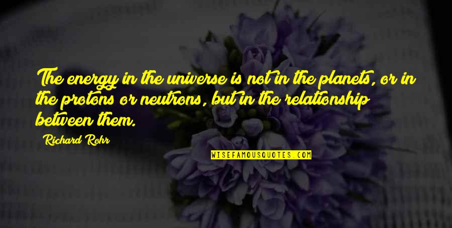The Universe And Planets Quotes By Richard Rohr: The energy in the universe is not in