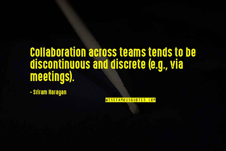 The Universe And Planets Quotes By Sriram Narayan: Collaboration across teams tends to be discontinuous and