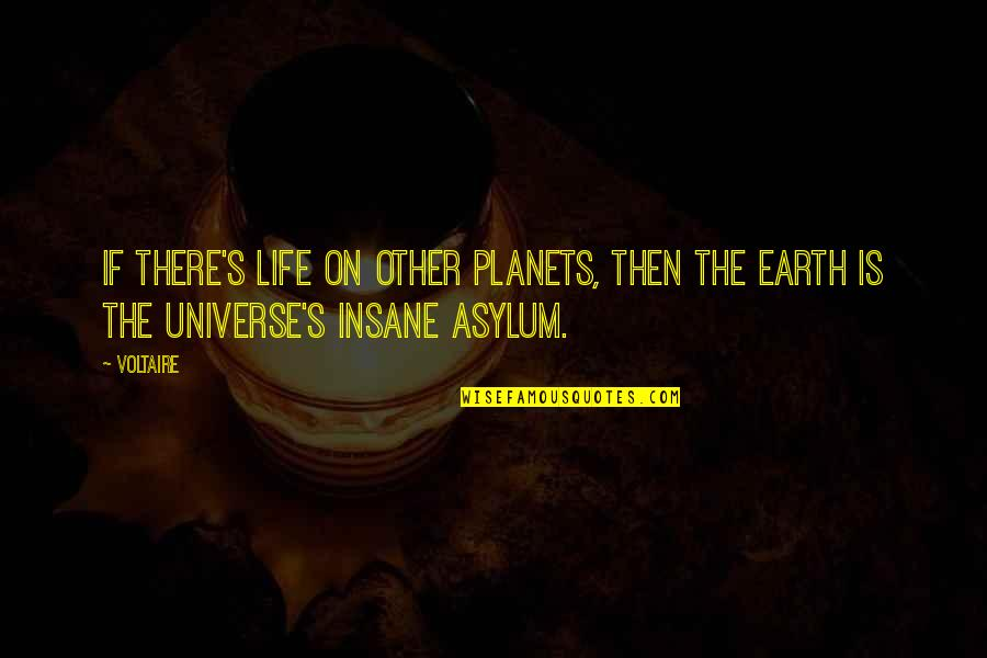 The Universe And Planets Quotes By Voltaire: If there's life on other planets, then the