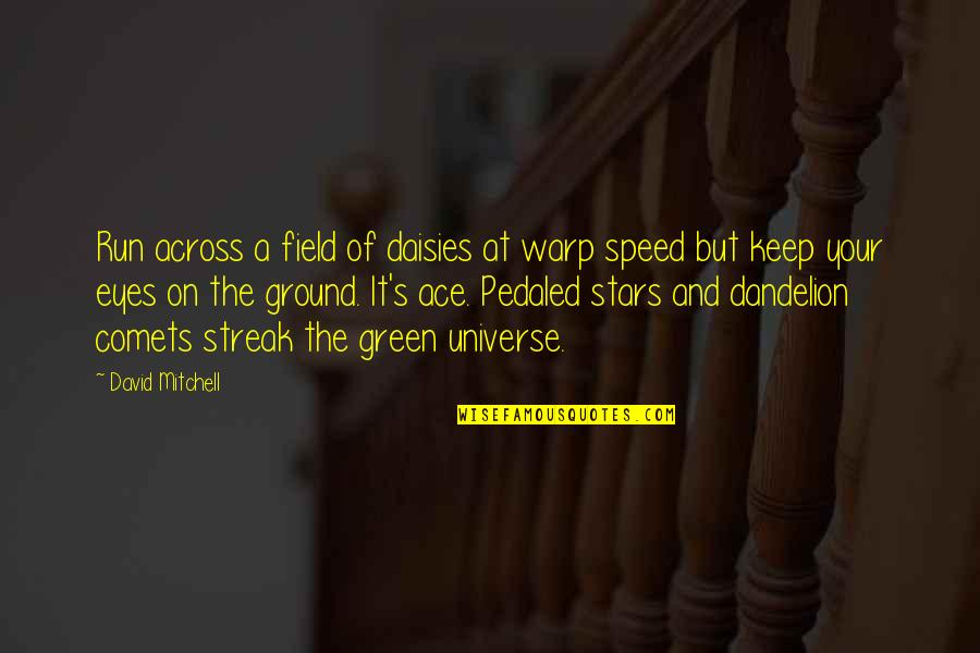 The Universe And Stars Quotes By David Mitchell: Run across a field of daisies at warp