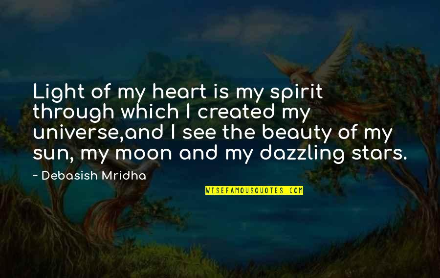 The Universe And Stars Quotes By Debasish Mridha: Light of my heart is my spirit through