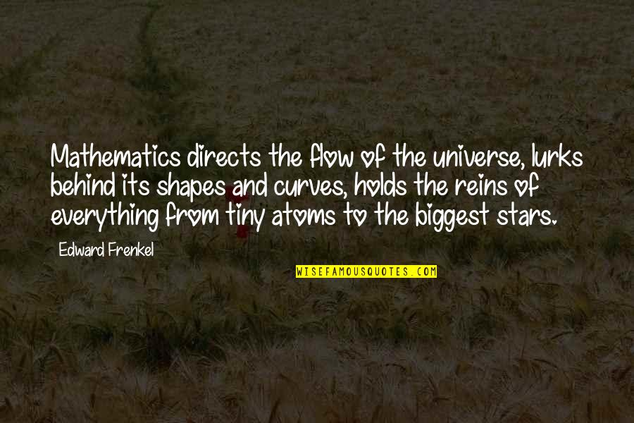 The Universe And Stars Quotes By Edward Frenkel: Mathematics directs the flow of the universe, lurks