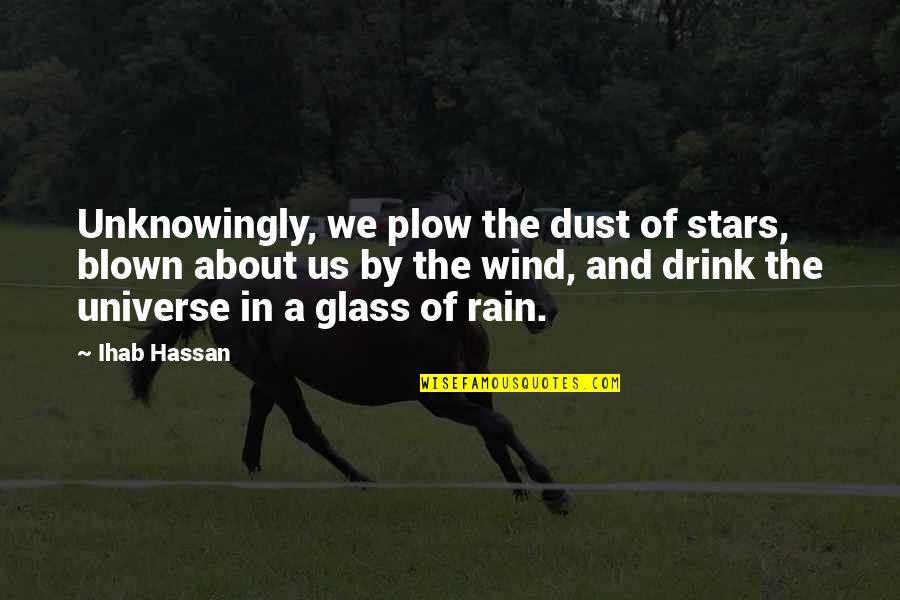The Universe And Stars Quotes By Ihab Hassan: Unknowingly, we plow the dust of stars, blown