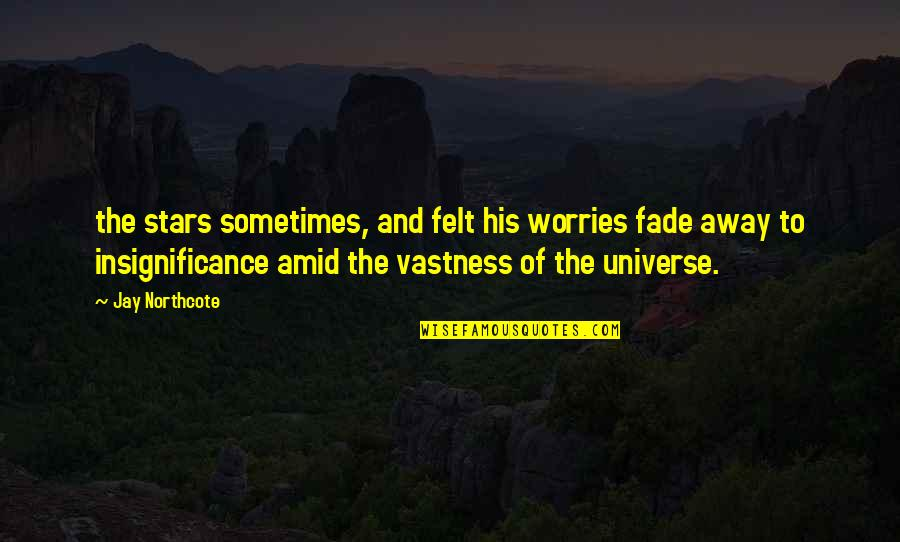 The Universe And Stars Quotes By Jay Northcote: the stars sometimes, and felt his worries fade