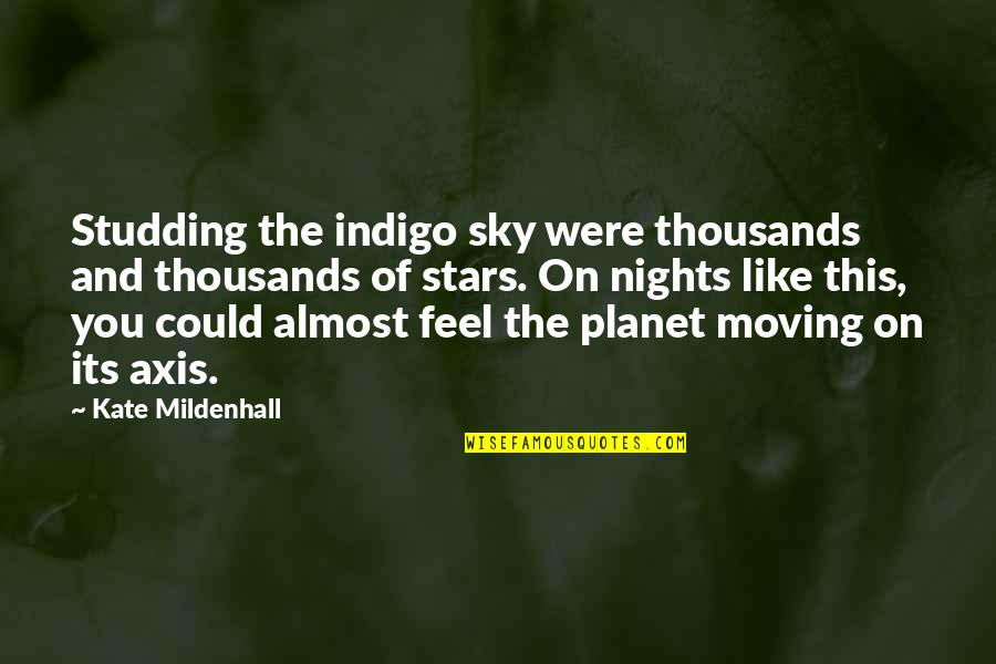 The Universe And Stars Quotes By Kate Mildenhall: Studding the indigo sky were thousands and thousands
