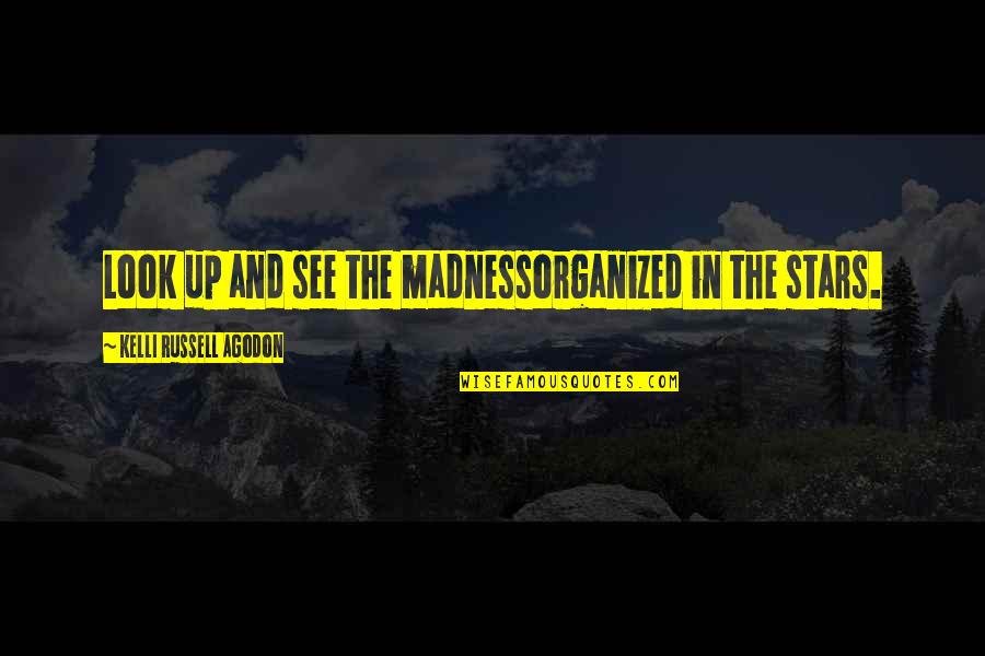The Universe And Stars Quotes By Kelli Russell Agodon: Look up and see the madnessorganized in the