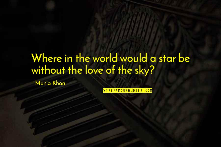 The Universe And Stars Quotes By Munia Khan: Where in the world would a star be