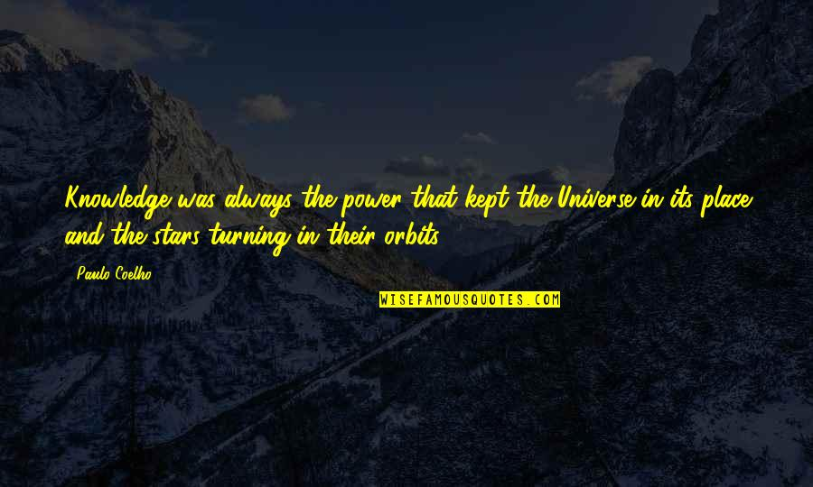 The Universe And Stars Quotes By Paulo Coelho: Knowledge was always the power that kept the