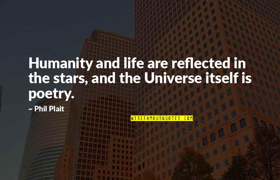The Universe And Stars Quotes By Phil Plait: Humanity and life are reflected in the stars,
