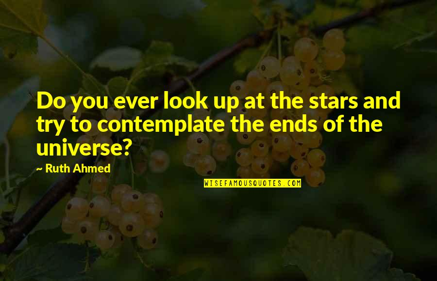 The Universe And Stars Quotes By Ruth Ahmed: Do you ever look up at the stars