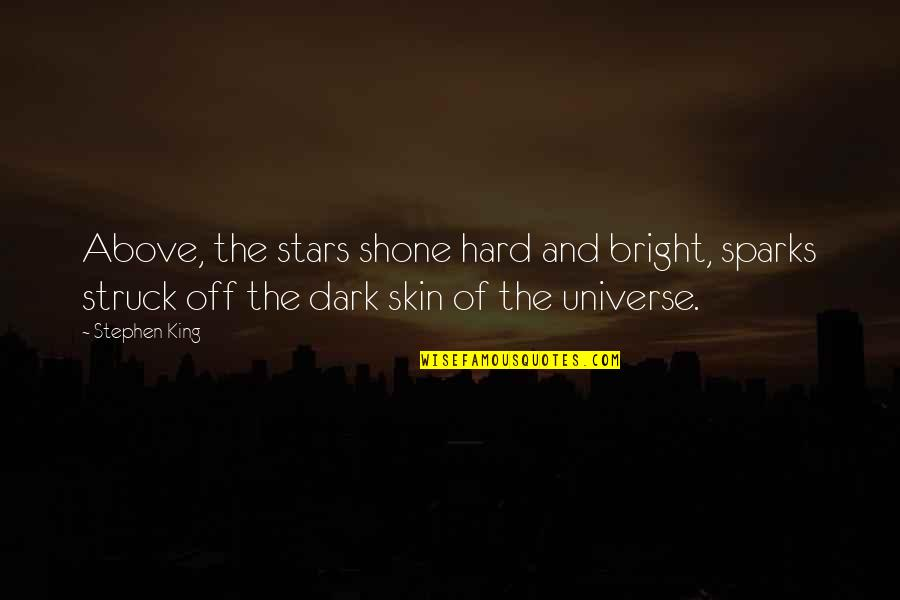 The Universe And Stars Quotes By Stephen King: Above, the stars shone hard and bright, sparks