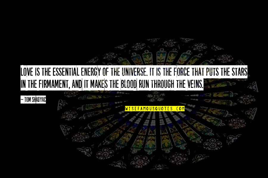 The Universe And Stars Quotes By Tom Shadyac: Love is the essential energy of the universe.
