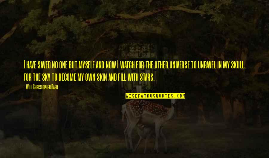 The Universe And Stars Quotes By Will Christopher Baer: I have saved no one but myself and