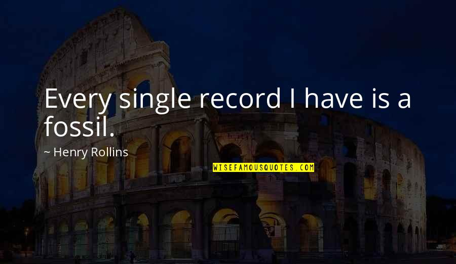 The Universe Goodreads Quotes By Henry Rollins: Every single record I have is a fossil.